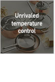 Unrivaled temperature control