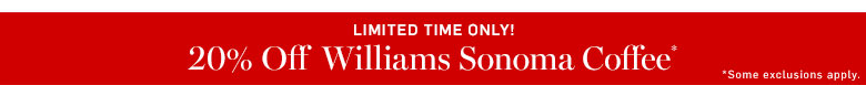 Limited Time Only! 20% Off Williams Sonoma Coffee*