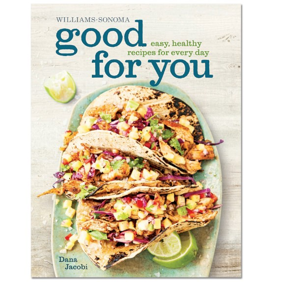 Williams Sonoma Good For You Cookbook by Dana Jacobi