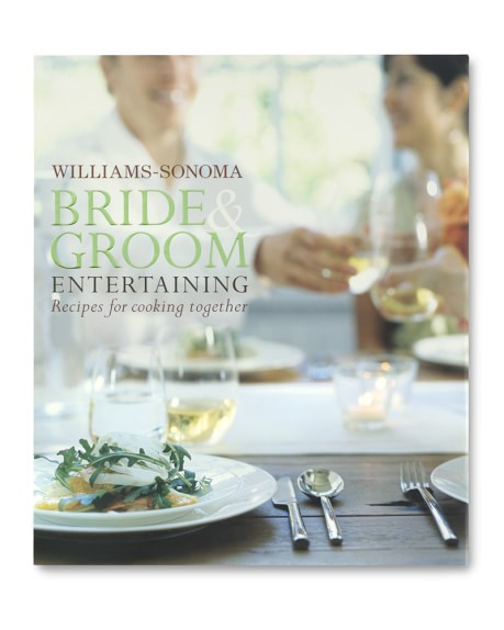 Williams Sonoma Bride and Groom Entertaining Cookbook