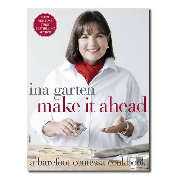 Barefoot Contessa: Make It Ahead Cookbook by Ina Garten