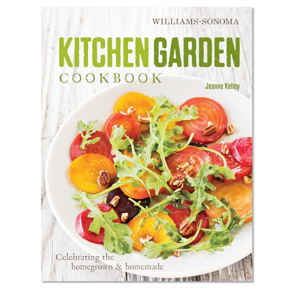 Williams Sonoma Kitchen Garden Cookbook by Jeanne Kelley