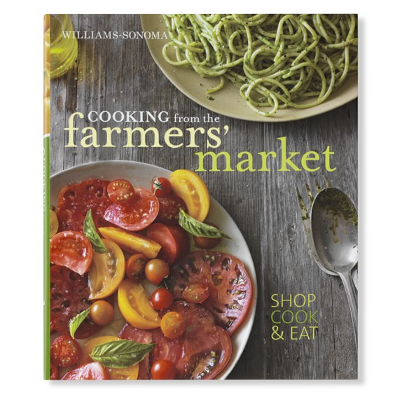 Williams Sonoma Cooking from the Farmers' Market Cookbook