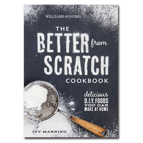 Williams Sonoma The Better From Scratch Cookbook
