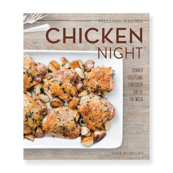 Williams Sonoma What's For Dinner: Chicken Night Cookbook