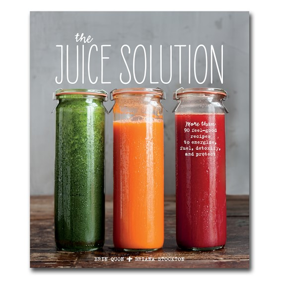 Williams Sonoma The Juice Solution Cookbook